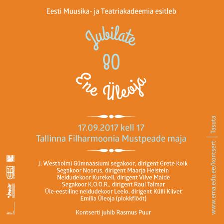 Eesti Muusika- ja Teatriakadeemia esitleb: Jubilate Ene Üleoja 80